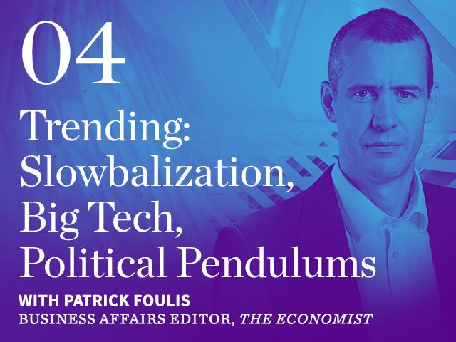 Episode 04: Trending: Slowbalization, Big Tech, Political Pendulums